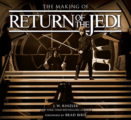 The Making of Star Wars: Return of the Jedi by J. W. Rinzler