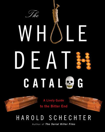 The Whole Death Catalog by Harold Schechter