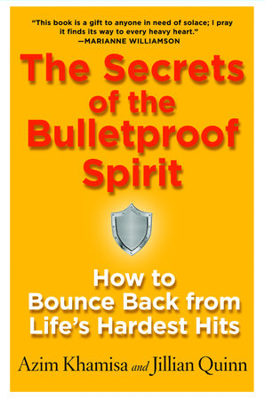 The Secrets of the Bulletproof Spirit by Azim Khamisa and Jillian Quinn