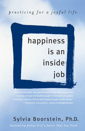 Happiness Is an Inside Job by Sylvia Boorstein, Ph.D.