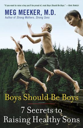 Boys Should Be Boys by Meg Meeker