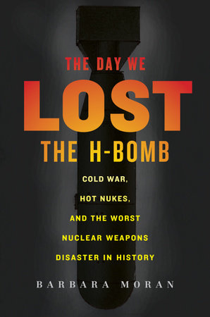 The Day We Lost the H-Bomb by Barbara Moran