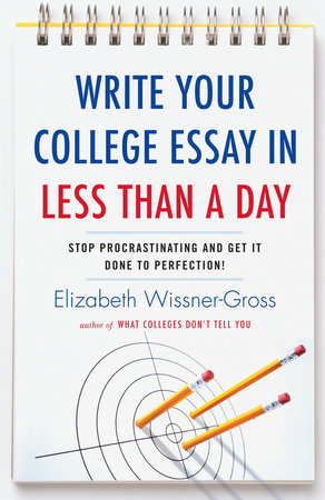 Write Your College Essay in Less Than a Day by Elizabeth Wissner-Gross