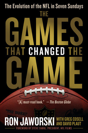 The Games That Changed the Game by Ron Jaworski, David Plaut and Greg Cosell