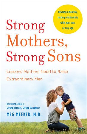 Strong Mothers, Strong Sons by Meg Meeker