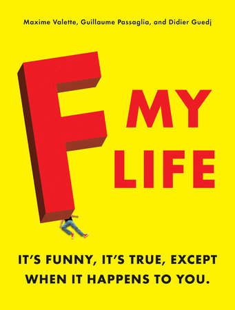 F My Life by Maxime Valette, Guillaume Passaglia and Didier Guedj