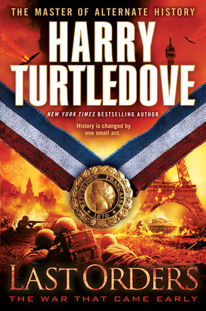 Last Orders (The War That Came Early, Book Six) by Harry Turtledove