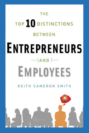 The Top 10 Distinctions Between Entrepreneurs and Employees by Keith Cameron Smith