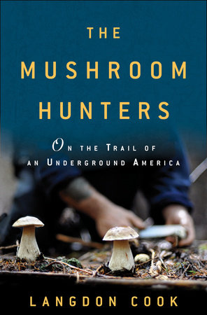 The Mushroom Hunters by Langdon Cook
