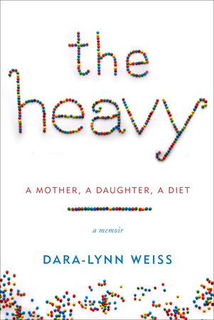 The Heavy by Dara-Lynn Weiss