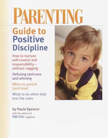 PARENTING: Guide to Positive Discipline by Parenting Magazine Editors
