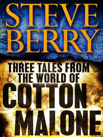 Three Tales from the World of Cotton Malone: The Balkan Escape, The Devil's Gold, and The Admiral's Mark (Short Stories) by Steve Berry