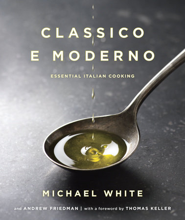 Classico e Moderno by Michael White and Andrew Friedman