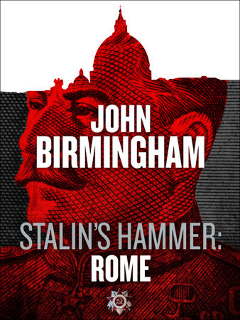 Stalin's Hammer: Rome (An Axis of Time Novella) by John Birmingham
