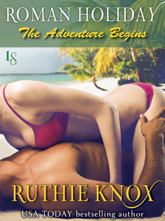 Roman Holiday: The Adventure Begins by Ruthie Knox