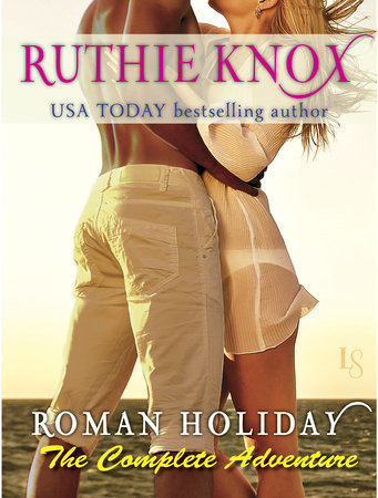 Roman Holiday: The Complete Adventure (2-Book Bundle: The Adventure Begins and The Adventure Continues) by Ruthie Knox