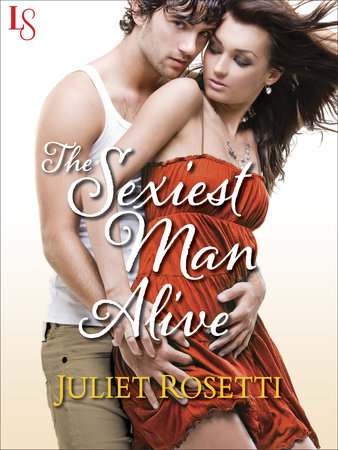 The Sexiest Man Alive by Juliet Rosetti