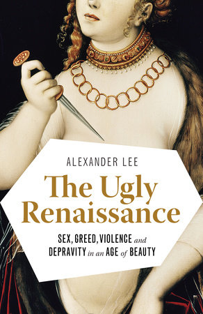 The Ugly Renaissance by Alexander Lee