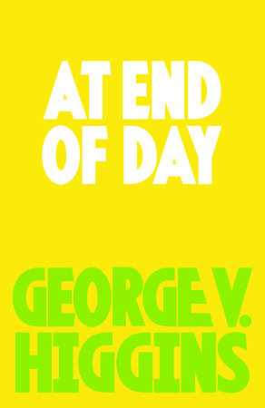 At End of Day by George V. Higgins