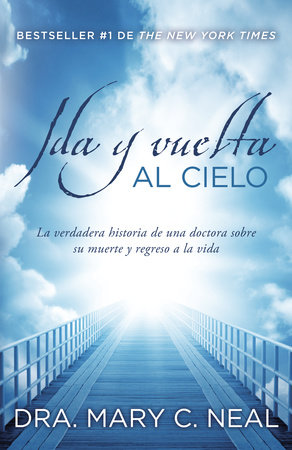 Ida y vuelta al Cielo by Mary C. Neal, M.D.