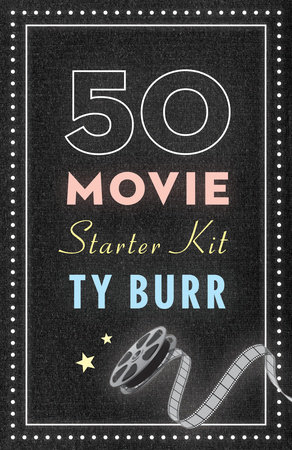The 50 Movie Starter Kit by Ty Burr