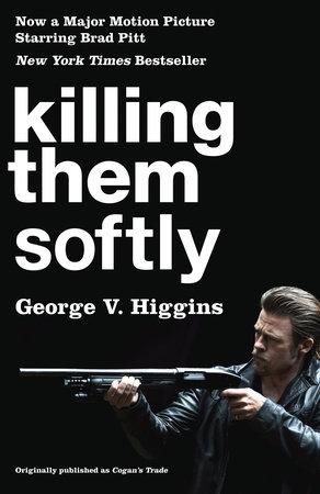 Killing Them Softly (Cogan's Trade Movie Tie-in Edition) by George V Higgins
