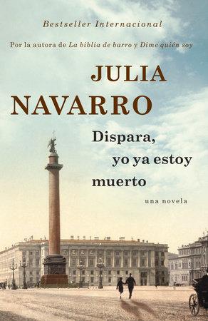 Dispara, yo ya estoy muerto by Julia Navarro