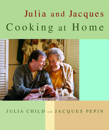 Julia and Jacques Cooking at Home by Julia Child and Jacques Pepin