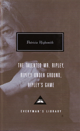 The Talented Mr. Ripley, Ripley Under Ground, Ripley's Game by Patricia Highsmith