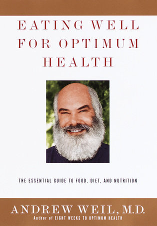 Eating Well For Optimum Health by Andrew Weil, M.D.