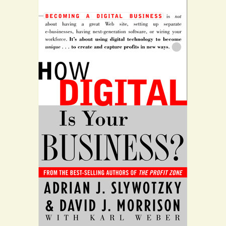 How Digital is Your Business? by Adrian J. Slywotzky, David Morrison and Karl Weber