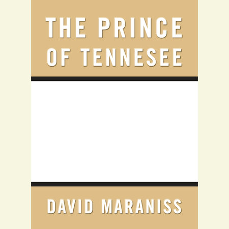 Prince of Tennesee by David Maraniss