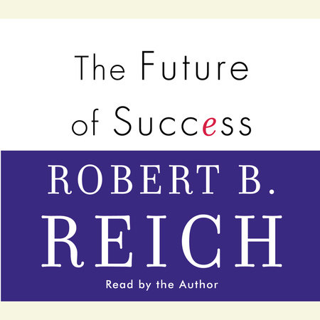 The Future of Success by Robert B. Reich