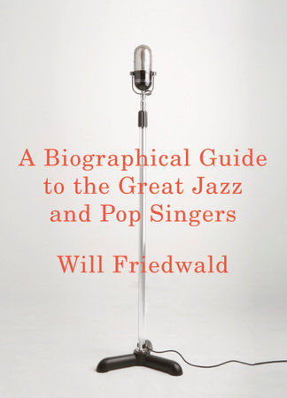 A Biographical Guide to the Great Jazz and Pop Singers