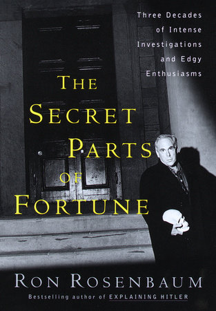 The Secret Parts of Fortune by Ron Rosenbaum