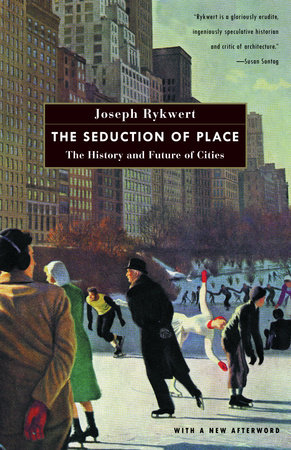 The Seduction of Place by Joseph Rykwert