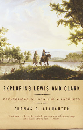 Exploring Lewis and Clark by Thomas P. Slaughter