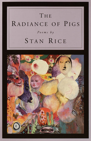 The Radiance of Pigs by Stan Rice