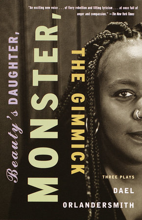 Beauty's Daughter, Monster, The Gimmick by Dael Orlandersmith