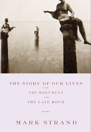 The Story of Our Lives by Mark Strand