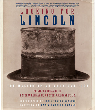 Looking for Lincoln by Philip B. Kunhardt, III, Peter W. Kunhardt and Peter W. Kunhardt, Jr.