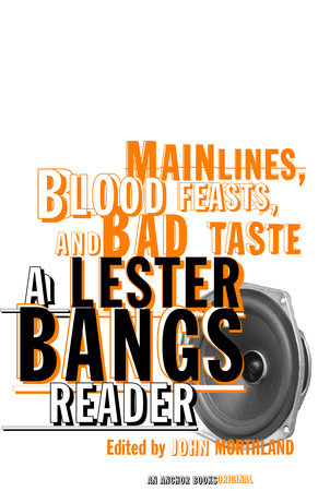 Main Lines, Blood Feasts, and Bad Taste by Lester Bangs