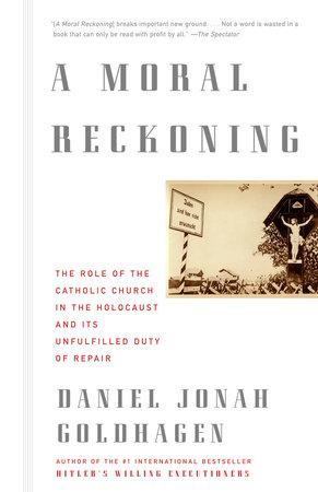 A Moral Reckoning by Daniel Jonah Goldhagen