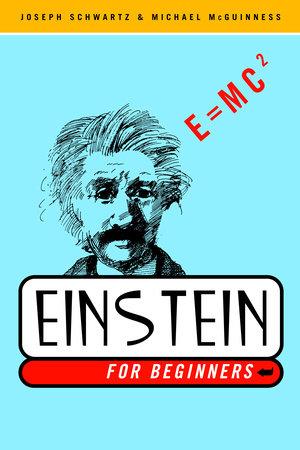 Einstein for Beginners by Joseph Schwartz and Michael McGuinness