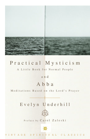 Practical Mysticism: A Little Book for Normal People and Abba: Meditations Based on the Lord's Prayer