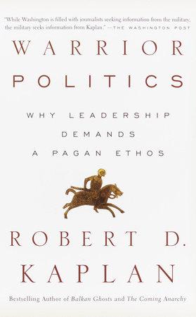 Warrior Politics by Robert D. Kaplan
