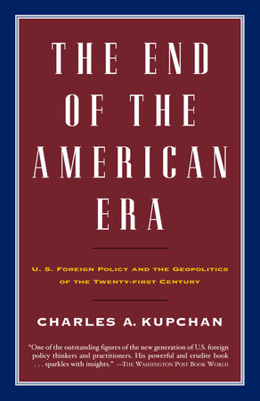 The End of the American Era by Charles Kupchan