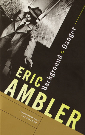 BACKGROUND TO DANGER by Eric Ambler