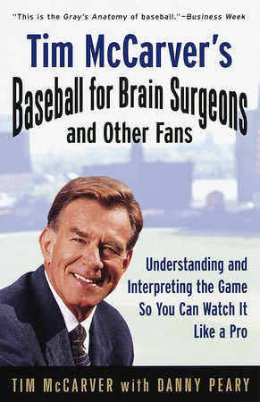 Tim McCarver's Baseball for Brain Surgeons and Other Fans by Tim McCarver and Danny Peary