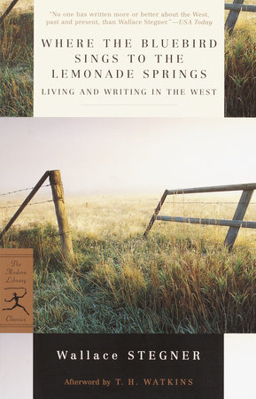 Where the Bluebird Sings to the Lemonade Springs by Wallace Stegner